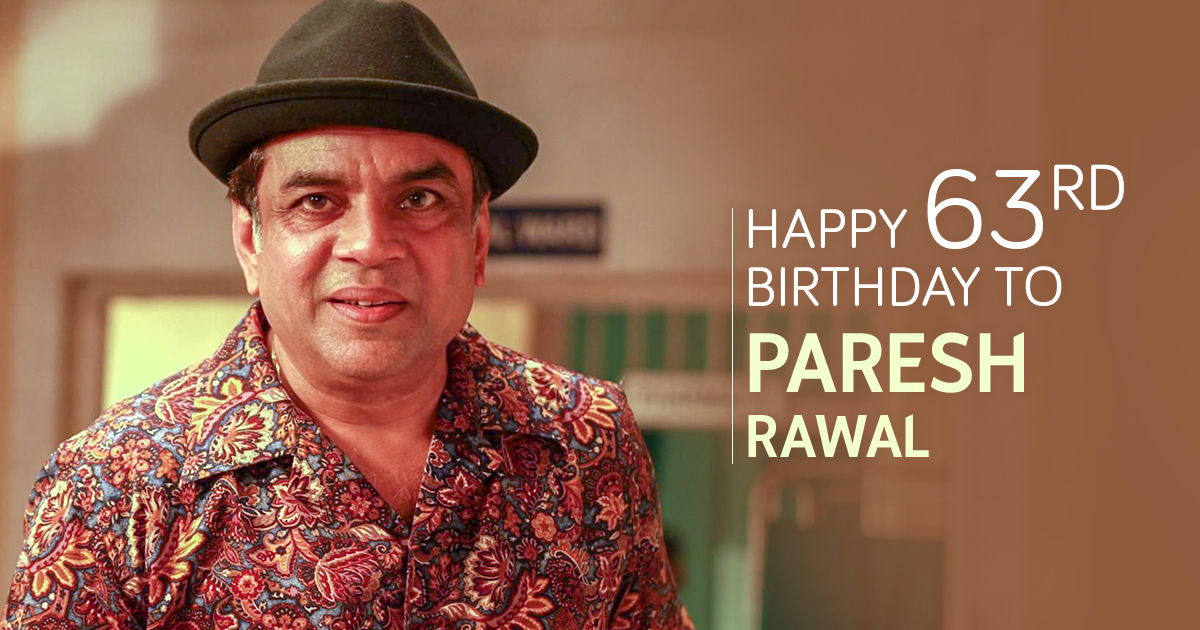 Happy Birthday Paresh Rawal,Paresh Rawal 33 years Birthday,Paresh Rawal Birthday celebrations, Paresh Rawal performances over the years,Paresh Rawal turns 63 Today, Paresh Rawal Birthday,top 4 performances of Paresh Rawal,4 most popular movies of Paresh Rawal,Mango Bollywood